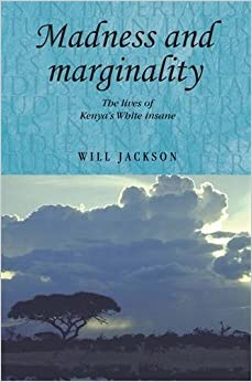 Madness and Marginality: The Lives of Kenya's White Insane (Studies in Imperialism)