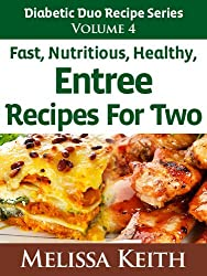 Diabetic Duo Recipes Series: Volume 4, Fast, Nutritious, Healthy Entree Recipes For Two (English Edition)