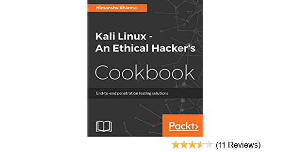 Kali Linux - An Ethical Hacker's Cookbook: End-to-end penetration testing  solutions