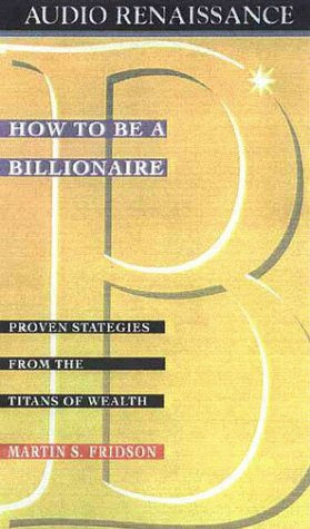 Download How to Be a Billionaire: Proven Strategies from the Titans of Wealth ebook