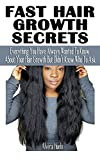 FAST HAIR GROWTH SECRETS: Everything You Have