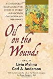 img - for Oil on the Wounds: A Contemporary Examination of the Effects of Divorce and Abortion on Children and their Famililes book / textbook / text book