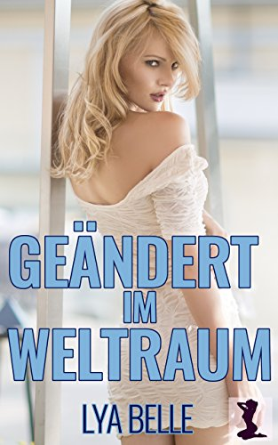 Geändert im Weltraum (Transgender Weltraumgeschichten 1) (German Edition)