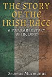 The Story of the Irish Race: A Popular History of Ireland