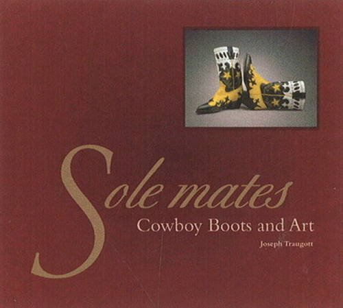 Sole Mates: Cowboy Boots and Art (Art Treatments Subjects)