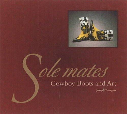 Sole Mates: Cowboy Boots & Art (Art Treatments Subjects)