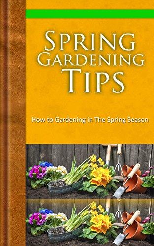 Spring Gardening Tips: How To Gardening In The Spring Season By [Slater,  Lorena