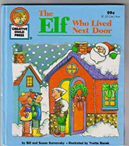The Elf Who Lived Next Door Bill Karnovsky Susan Karnovsky Yvette Banek Amazon.com Books  sc 1 st  Amazon.com & The Elf Who Lived Next Door: Bill Karnovsky Susan Karnovsky Yvette ...