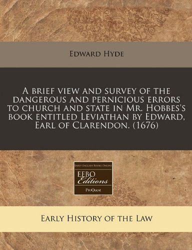 A brief view and survey of the dangerous and pernicious errors to church and state in Mr. Hobbes's book entitled Leviathan by Edward, Earl of Clarendon. (1676)