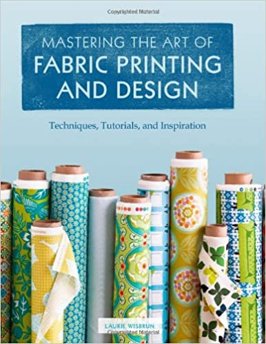 Mastering The Art Of Fabric Printing And Design Laurie Wisbrun