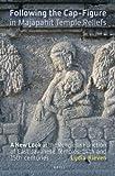 Following the Cap-Figure in Majapahit Temple Reliefs: A New Look at the Religious Function of East Javanese Temples, Fourteenth and Fifteenth ... Het Koninklijk Instituut Voor Taal-, Land)