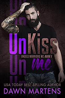 UnKiss Me (Angels Warriors MC Trilogy Book 1) by [Martens, Dawn]