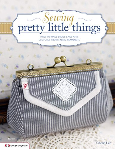 Sewing Pretty Little Things: How to Make Small Bags and Clutches from Fabric Remnants (Design Originals) -