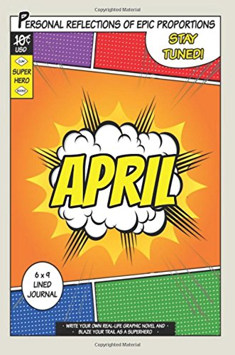 Superhero April A 6 x 9 Lined Journal [One Jacked Monkey Publications] (Tapa Blanda)