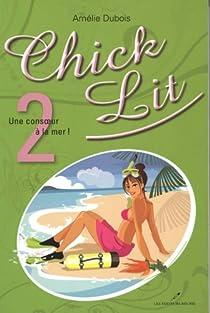 Chick Lit, tome 2 : Une consoeur à la mer! par Dubois
