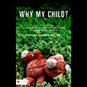 Why My Child?: A Clinical Guide for Helping Parents Survive the Sudden Death of a Child Audiobook by Stephanie A. Carson Narrated by Melissa Madole
