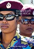 Global South to the Rescue : Emerging Humanitarian Superpowers and Globalizing Rescue Industries, , 0415731186