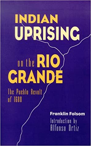 Indian uprising on the rio grande the pueblo revolt of 1680 indian uprising on the rio grande the pueblo revolt of 1680 franklin folsom alfonso ortiz 9780826317438 amazon books fandeluxe Image collections