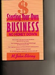 Starting Your Own Business: No Money Down by M. John Storey (1988-01-30)