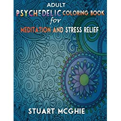 Adult Psychedelic Coloring Book for Meditation and Stress Relief: Adult colorings books art therapy