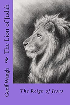The Lion of Judah (2) The Reign of Jesus: Bible Studies on Jesus (in colour) by [Waugh, Geoff]