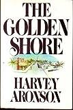 The Golden Shore, Harvey Aronson, 0399127313