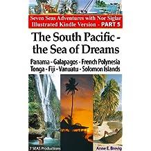 The South Pacific – the Sea of Dreams:Sailing Panama-Galapagos-French Polynesia - Tonga - Fiji - Vanuatu - Solomon Islands (Seven Seas Adventures Book 5)
