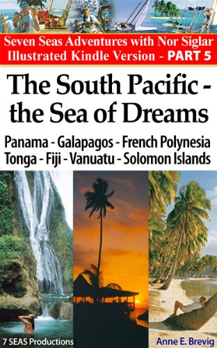 The South Pacific – the Sea of Dreams:Sailing Panama-Galapagos-French Polynesia - Tonga - Fiji - Vanuatu - Solomon Islands (Seven Seas Adventures Book 5)