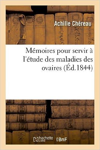Mémoires pour servir à l'étude des maladies des ovaires. Premier mémoire contenant: : 1ºles considérations anatomiques et physiologiques... pdf, epub ebook