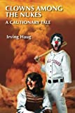 img - for Clowns among the Nukes: A Cautionary Tale book / textbook / text book