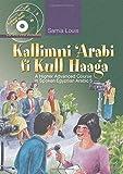 Kallimni Arabi fi Kull Haaga: A Higher Advanced Course in Spoken Egyptian Arabic 5 by Samia Louis (2009-03-01)