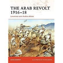 The Arab Revolt 1916–18: Lawrence sets Arabia ablaze