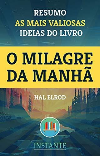 O Milagre da Manhã - Hal Elrod - Resumo: As ideias mais valiosas do livro