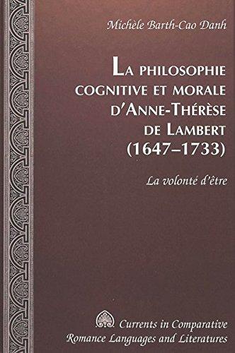 La Philosophie Cognitive Et Morale D'anne-therese De Lambert 1647-1733: La Volonte D'etre