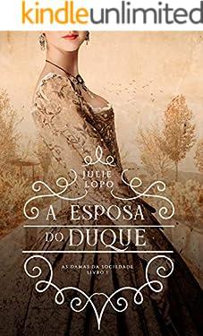 A Esposa do Duque (Damas da Sociedade Livro 1)