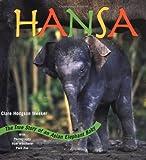 Hansa: The True Story of an Asian Elephant Baby