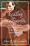 img - for Reading Machiavelli: Scandalous Books, Suspect Engagements, and the Virtue of Populist Politics book / textbook / text book