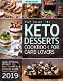 The Complete Keto Desserts Cookbook For Carb Lovers: Quick And Easy Weight Loss Keto Sweets And Treats To Boost Your Energy In 2019 (Keto Diet)
