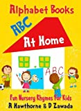 Children's Alphabet Book of Things At Home - ABC nursery rhymes book to learn the Alphabet the easy and fun way.: ABC book for preschoolers, toddlers and clever kids. (Toddler Alphabet Books 2)