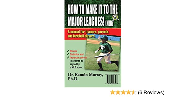 How To Make It To The Major Leagues! MLB / ¡Cómo Llegar A Las Grandes Ligas! MLB (English and Spanish Edition): Dr. Ramón Murray Ph.D, Nahúm Sáez, ...