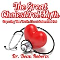 The Great Cholesterol Myth - Exposing the Truth About Saturated Fat Audiobook by Dr. Dean Roberts Narrated by Jeff Raynor