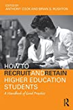 How to Recruit and Retain Higher Education Students, Anthony E. Cook and Tony Cook, 0415990890