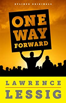 One Way Forward: The Outsider's Guide to Fixing the Republic (Kindle Single) by [Lessig, Lawrence]