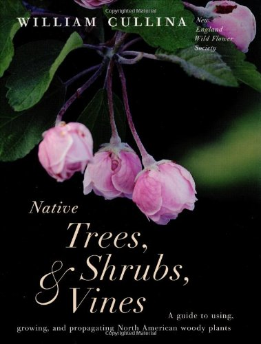 Native Trees, Shrubs, and Vines: A Guide to Using, Growing, and Propagating North American Woody Plants (Vines Shrubs)