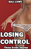 Losing Control: Three Erotic Stories
