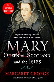 Mary Queen of Scotland and The Isles: A Novel by [George, Margaret]