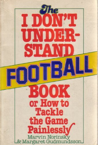 The I don't understand football book, or, How to tackle the game - Understand Don I Football T