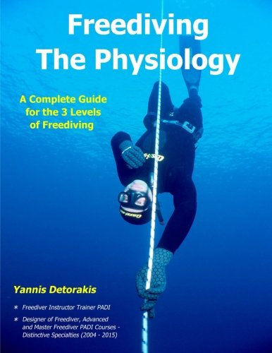 Freediving - The Physiology: A Complete Guide for the 3 Levels of Freediving (Freediving Books) (Volume 2)