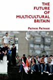 The Future of Multicultural Britain : Confronting the Progressive Dilemma, Pathak, Pathik, 0748635440