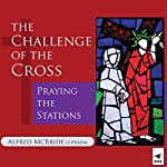 The Challenge of the Cross: Praying the Stations | Alfred McBride